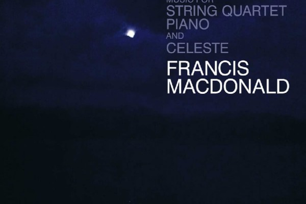 Francis MacDonald - Music For String Quartet and Celeste