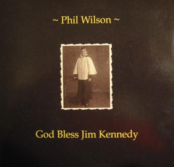 Phil Wilson - God Bless Jim Kennedy